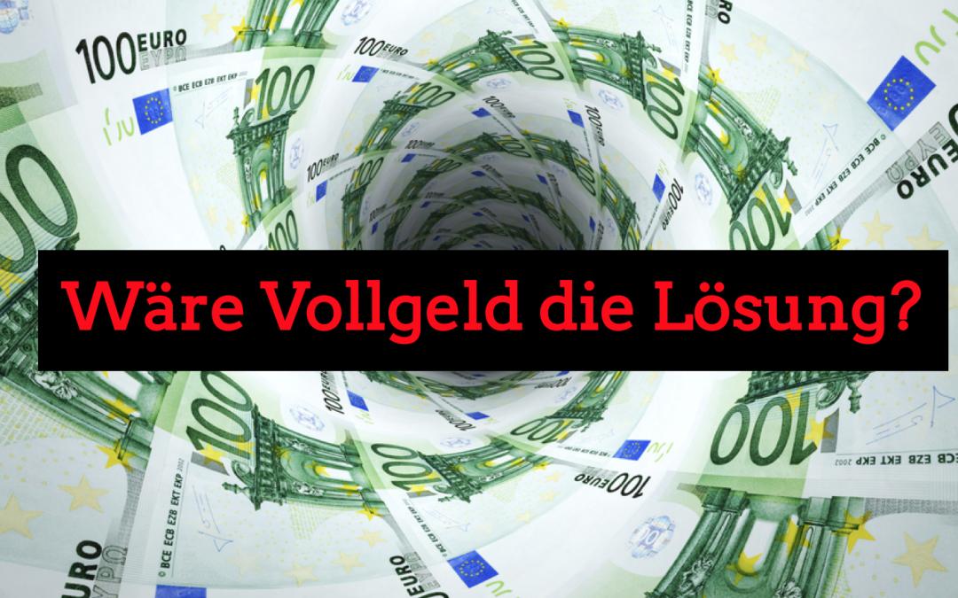 Brauchen wir eine Geldreform und Vollgeld?