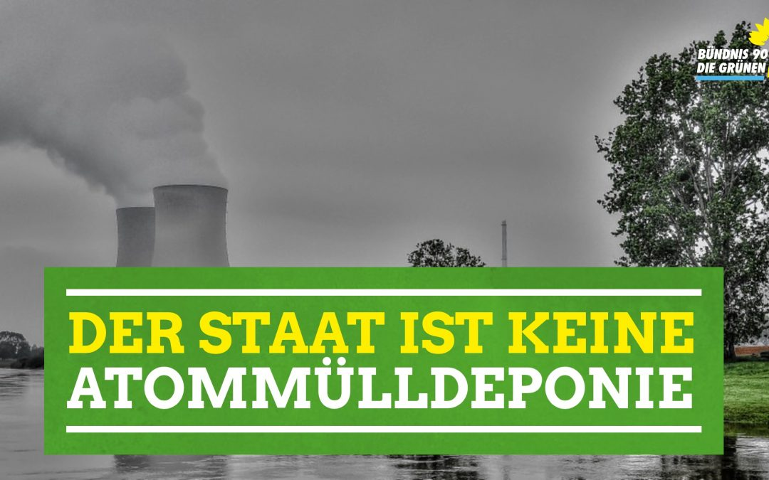 Der Staat ist keine Atommülldeponie